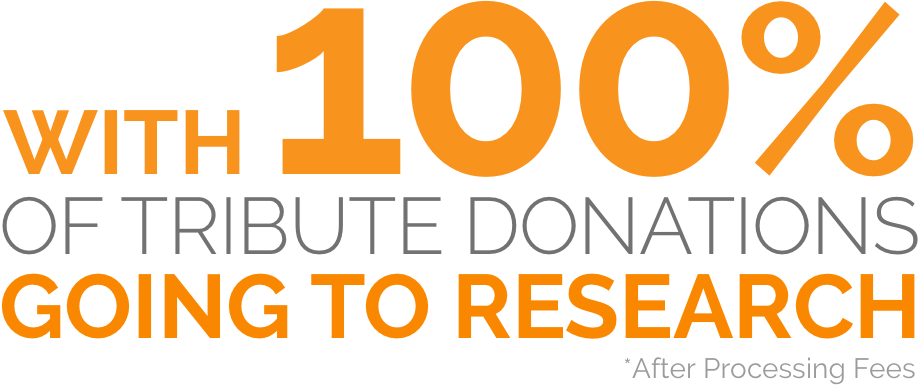 With 100% of tribute donations (after processing fees) going to research